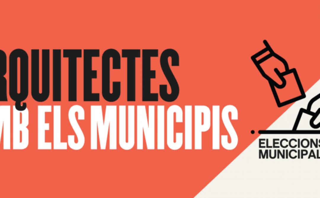 Eleccions municipals 2019: Arquitectes amb els municipis