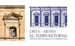 El temps retorna - 500 anys del Renaixement a la Catalunya Nova. Orta - Arnes